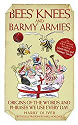 Bees Knees and Barmy Armies - Origins of the Words and Phrases we Use Every Day