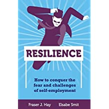 Resilience: How to conquer the fear and challenges of self-employment