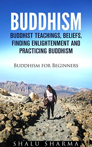 BUDDHISM: Buddhist Teachings, Beliefs, Finding Enlightenment and Practicing Buddhism: Buddhism For Beginners (English Edition) por Shalu Sharma