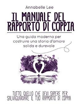 Il Manuale del Rapporto di Coppia: Una guida moderna per costruire una storia d'amore solida e durevole di [Lee, Annabelle]