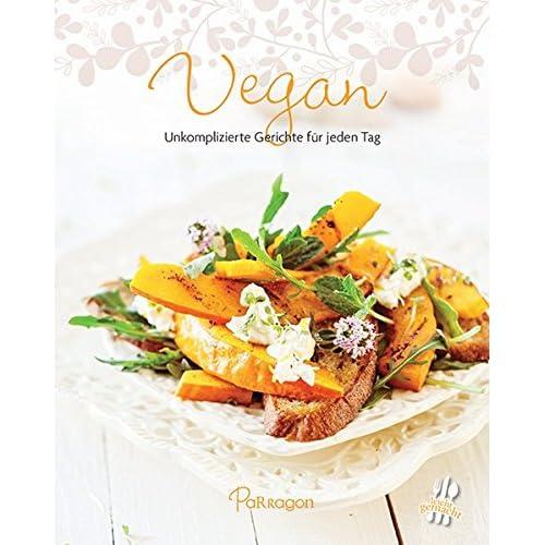 Vegan - Unkomplizierte Gerichte für jeden Tag
