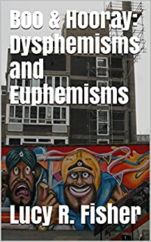 Boo & Hooray: Dysphemisms and Euphemisms by [Fisher, Lucy R.]