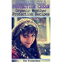 Homemade Cold Protection Cream: Organic Weather Protection Recipes: (Natural Beauty Books, Homemade Recipes) (English Edition)