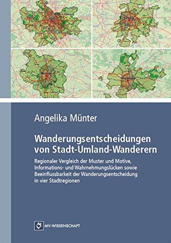 Wanderungsentscheidungen von Stadt-Umland-Wanderern: Regionaler Vergleich der Muster und Motive, Informations- und Wahrnehmungslücken sowie ... Wanderungsentscheidung in vier Stadtregionen
