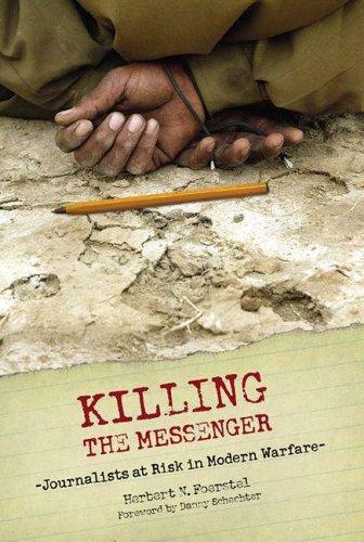 Killing the Messenger: Journalists at Risk in Modern Warfare by Herbert Foerstel (2006-03-30)
