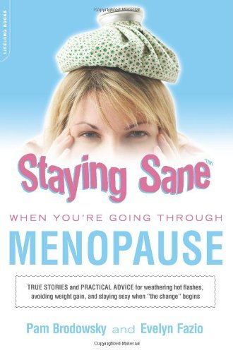 Staying Sane When Going Through the Menopause: True Stories and Practical Advice for Weathering Hot Flushes, Avoiding Weight Gain and Staying Sexy When the Change Begins by Evelyn Fazio (24-Mar-2007) Paperback