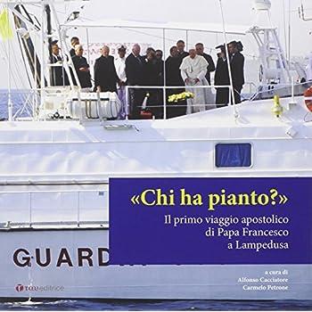 Chi Ha Pianto? Il Primo Viaggio Apostolico Di Papa Francesco A Lampedusa