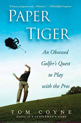 Paper Tiger: An Obsessed Golfer's Quest to Play with the Pros por Tom Coyne
