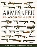 Armes à feu : Encyclopédie visuelle