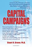 Capital Campaigns: A Guide for Board Members and Others Who Aren't Professional Fundraisers but Who Will Be the Heroes Who Create a Better Community