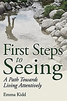 First Steps to Seeing: A Path Towards Living Attentively by [Kidd, Emma]