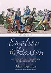 Emotion and Reason: The Cognitive Neuroscience of Decision Making by Alain Berthoz (2006-08-17)