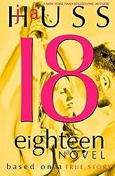 Eighteen (18): Based on a True Story by J A Huss (2015-11-17)