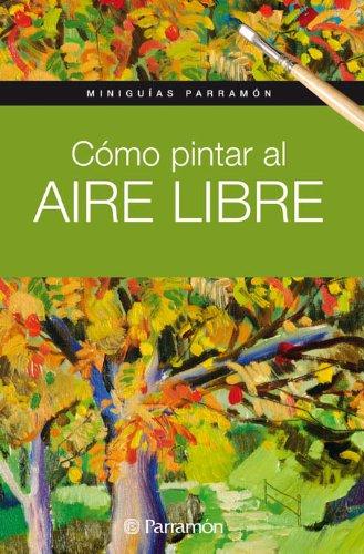 Cómo Pintar Al Aire Libre (Miniguías Parramón) por EQUIPO PARRAMON