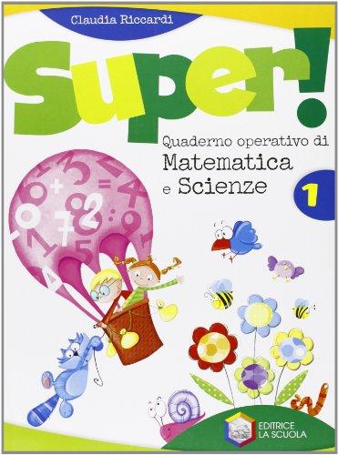 Super! Quaderno operativo di matematica e scienze. Per la Scuola elementare: 1
