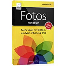 Fotos Handbuch: Mehr Spaß mit Bildern am Mac, iPhone & iPad für macOS & iOS