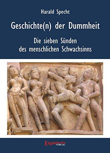 Geschichten(n) der Dummheit - Die sieben Sünden des menschlichen Schwachsinns