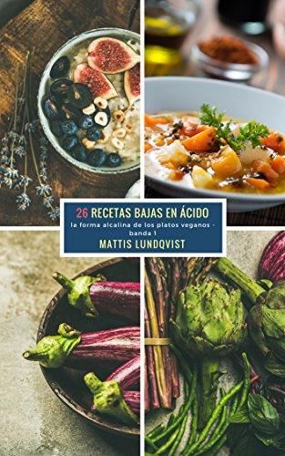 26 Recetas Bajas en Ácido - banda 1: la forma alcalina de los platos veganos por Mattis Lundqvist