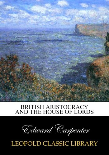 British Aristocracy and the House of Lords por Edward Carpenter