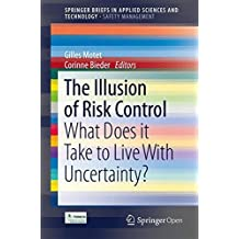 The Illusion of Risk Control: What Does it Take to Live With Uncertainty? (SpringerBriefs in Applied Sciences and Technology)