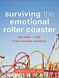 Surviving the Emotional Roller Coaster: DBT Skills to Help Teens Manage Emotions (The Instant Help Solutions Series)