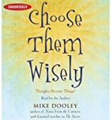 Choose Them Wisely: Thoughts Become Things! Dooley, Mike ( Author ) Apr-01-2009 Compact Disc