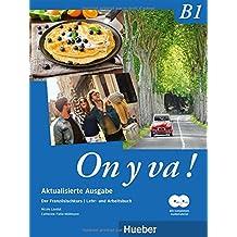 On y va ! B1 Aktualisierte Ausgabe / On y va ! B1 – Aktualisierte Ausgabe: Der Französischkurs / Lehr- und Arbeitsbuch mit komplettem Audiomaterial