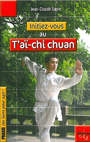 Initiez-vous au T'ai-Chi Chuan par Jean-Claude Sapin