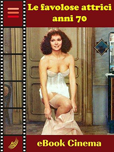 Le Favolose Attrici Anni Settanta (Italian Edition) (Film Erotici)