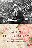 Cherry Ingram: The Englishman Who Saved Japan's Blossoms (English Edition)