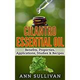 Cilantro Essential Oil: Benefits,Properties,Applications, Studies &  Recipes (English Edition)