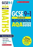 GCSE Maths AQA Revision Guide for the Higher Grade 9-1 Course with free revision app (Scholastic GCSE Maths 9-1 Revision) (GCSE Grades 9-1)