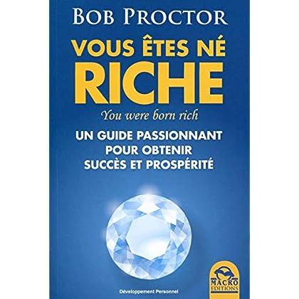 Vous êtes né riche - You were born rich: Un guide passionant pour obtenir succès et prospérité.