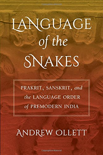 Language of the Snakes: Prakrit, Sanskrit, and the Language Order of Premodern India (South Asia Across the Disciplines) thumbnail