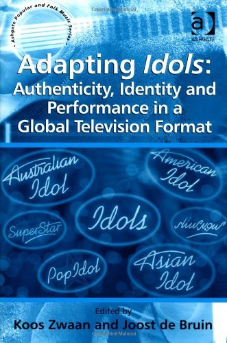 Adapting Idols: Authenticity, Identity and Performance in a Global Television Format (Ashgate Popular and Folk Music Series) by Koos Zwaan (Editor), Joost De Bruin (Editor) (28-Oct-2012) Hardcover