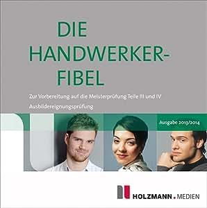 Die Handwerker-Fibel auf CD-ROM 2013/2014: Für die Vorbereitung auf die Meisterprüfung Teile III und IV / Ausbildereignungsprüfung