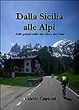 Scarica Libro Dalla Sicilia alle Alpi Sulle grandi salite del Giro e del Tour (PDF,EPUB,MOBI) Online Italiano Gratis