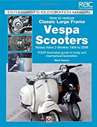How to Restore Classic Largeframe Vespa Scooters: Rotary Valve 2-Strokes 1959 to 2008 (Enthusiast's Restoration Manual) by Mark Paxton (2012-06-01)
