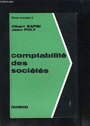 Comptabilité des sociétés; préparation au Baccalauréat de Technicien (classes terminales G.) et aux B.P.C., B.T.S.C., D.E.C.S. (expertise-comptable).