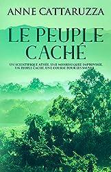 LE PEUPLE CACHÉ: Un scientifique athée, une missionnaire improvisée, un peuple caché, une course pour les sauver ...
