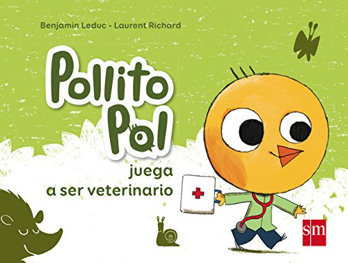 Pollito Pol juega a ser veterinario (Pollito Poll) por Benjamin Leduc