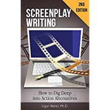 Screenplay Writing – How to Dig Deep into Action Alternatives & Their Consequences: An In-Depth Guide to Exploring Characters in Conflict and Characters in Action (English Edition)