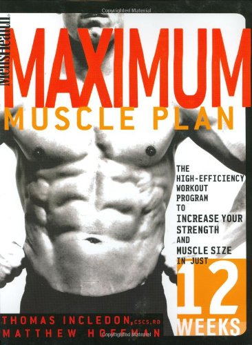 Men's Health Maximum Muscle Plan: The High-Efficiency Workout Program to Increase Your Strength and Muscle Size in Just 12 Weeks