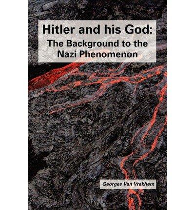[(Hitler and His God: The Background to the Nazi Phenomenon )] [Author: Georges Van Vrekhem] [Jun-2012]