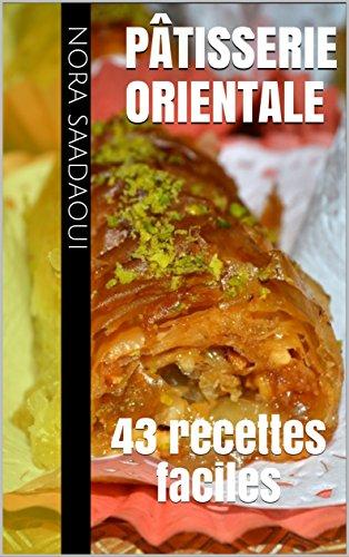 Pâtisserie Orientale: 43 recettes faciles