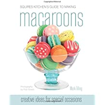 Squires Kitchen's Guide to Making Macaroons: Innovative Ideas and Recipes for Creative Cooks