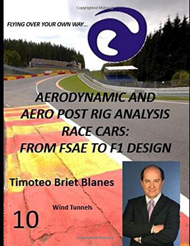 AERODYNAMIC AND AERO POST RIG ANALYSIS RACE CARS: FROM FSAE TO F1 DESIGN. WIND TUNNELS  10 (AERODYNAMIC, CFD AND AERO POST RIG ANALYSIS RACE CARS, Band 11) -