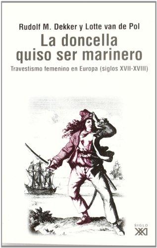 La doncella quiso ser marinero: Travestismo femenino en la Europa moderna (siglos XVII-XVIII) (Sociología y política)