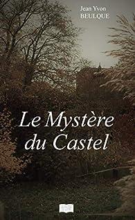 Le mystère du Castel par Jean Yvon Beulque