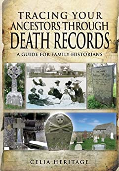 Tracing Your Ancestors through Death Records: A Guide for Family Historians by [Heritage, Celia]
